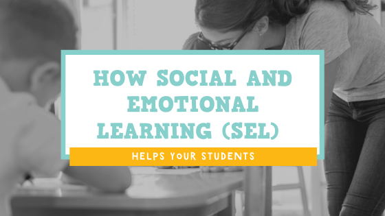 How Social and Emotional Learning (SEL) Helps Your Students